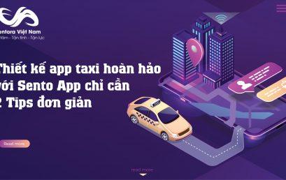 Thiết kế app taxi hoàn hảo với Sento App chỉ cần 2 Tips đơn giản